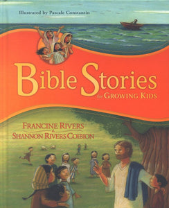 Bible Stories for Growing Kids by Francine Rivers & Shannon Rivers Coibion