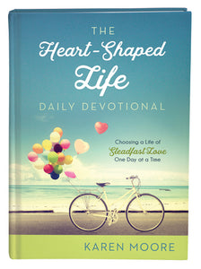 The Heart-Shaped Life Daily Devotional by Karen Moore