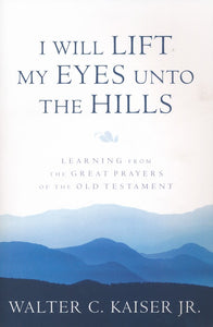I Will Lift My Eyes Unto the Hills by Walter C Kaiser Jr