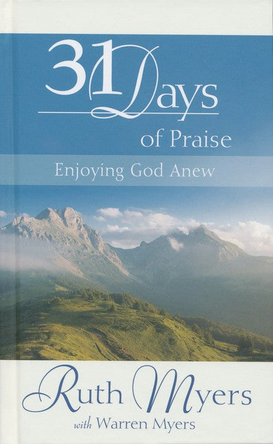 31 Days of Praise: Enjoying God Anew by Ruth Myers with Warren Myers