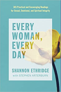 Every Woman Every Day by Shannon Ethridge with Stephen Arterburn
