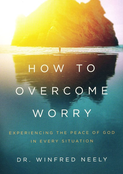 How to Overcome Worry by Dr Winfred Neely