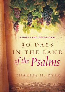 30 Days in the Land of the Psalms: A Holy Land Devotional by Charles H. Dyer