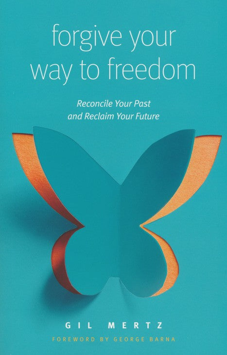 Forgive Your Way To Freedom by Gil Mertz