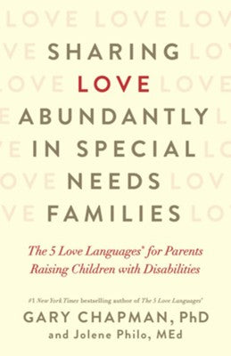 Sharing Love Abundantly in Special Needs Families by Gary Chapman & Jolene Philo