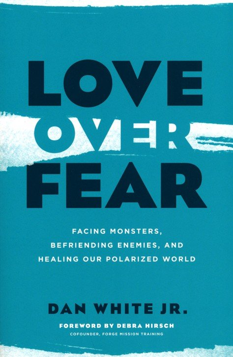 Love Over Fear by Dan White Jr