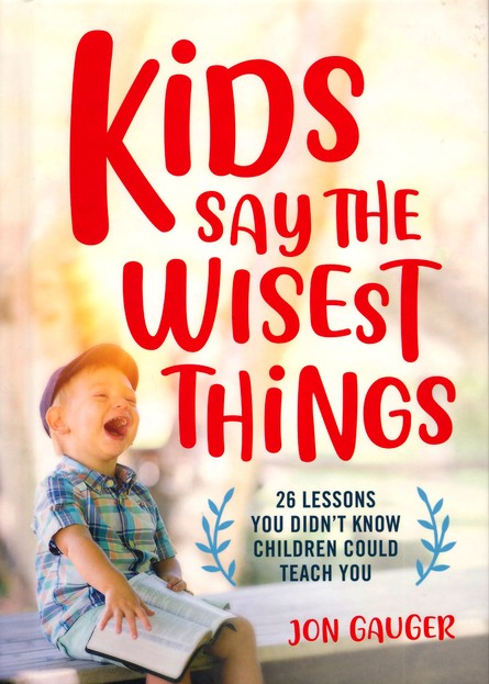 Kids Say the Wisest Things by Jon Gauger