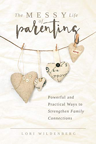 The Messy Life of Parenting by Lori Wildenberg