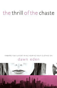 The Thrill of the Chaste by Dawn Eden