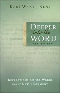 Deeper into the Word: New Testament by Keri Wyatt Kent