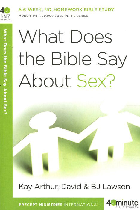 What Does the Bible Say About Sex? By: Kay Arthur & B.J. Lawson
