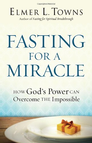 Fasting for a Miracle by Elmer L Towns
