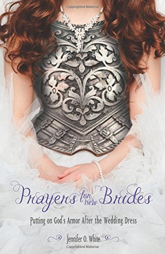 Prayers for New Brides by Jennifer O. White