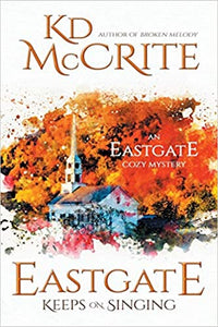 Eastgate Keeps on Singing by KD McCrite