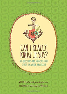 Can I Really Know Jesus? by Carolyn Larsen & AmyLee Weeks
