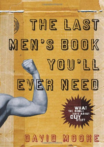 The Last Men's Book You'll Ever Need by David Moore