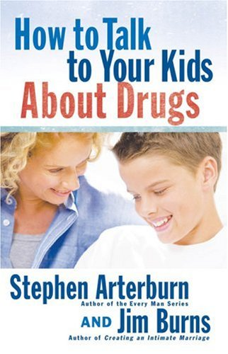 How to Talk to Your Kids about Drugs by Stephen Arterburn