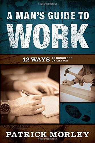 A Man's Guide to Work by Patrick Morley