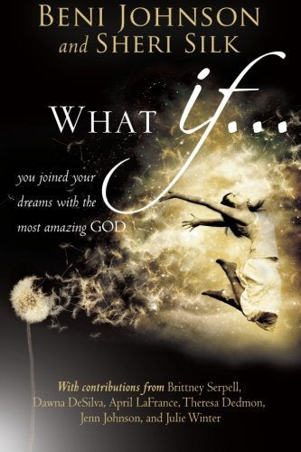 What If. . .by Beni Johnson and Sheri Silk