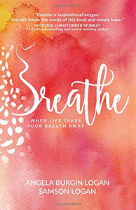 Breathe by Angela Burgin Logan & Samson Logan