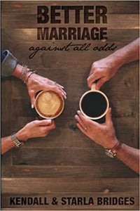 Better Marriage: Against All Odds by Kendall & Starla Bridges