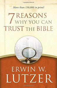 7 Reasons Why You Can Trust the Bible by Erwin W Lutzer