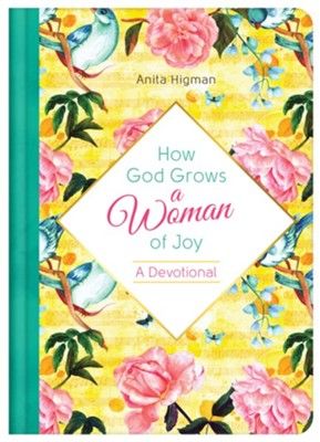 How God Grows a Woman of Joy: a Devotional by Anita Higman