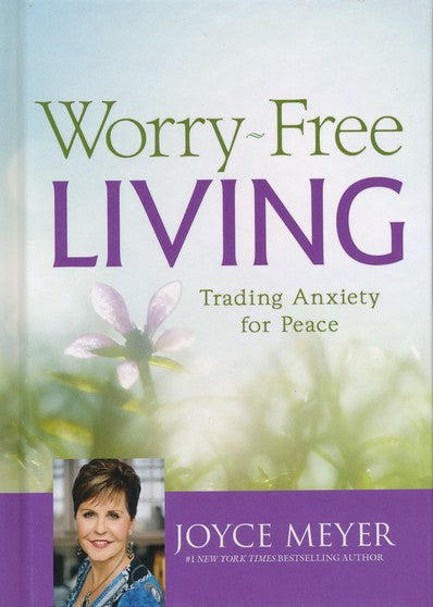 Worry Free Living by Joyce Meyer