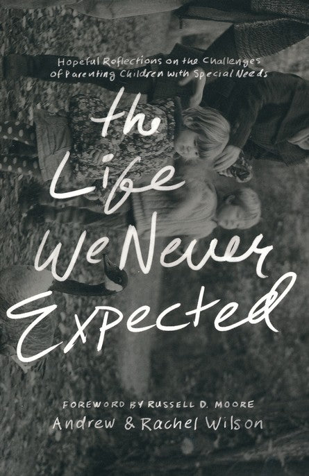 The Life We Never Expected by Andrew Wilson, Rachel Wilson
