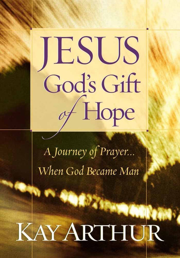 Jesus, God's Gift of Hope by Kay Arthur