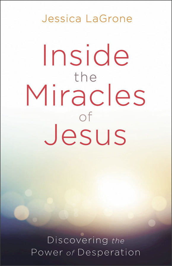 Inside the Miracles of Jesus by Jessica LaGrone