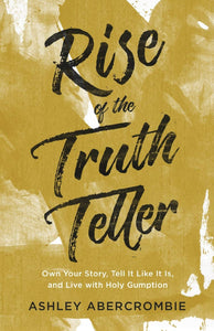 Rise of the Truth Teller by Ashley Abercrombie