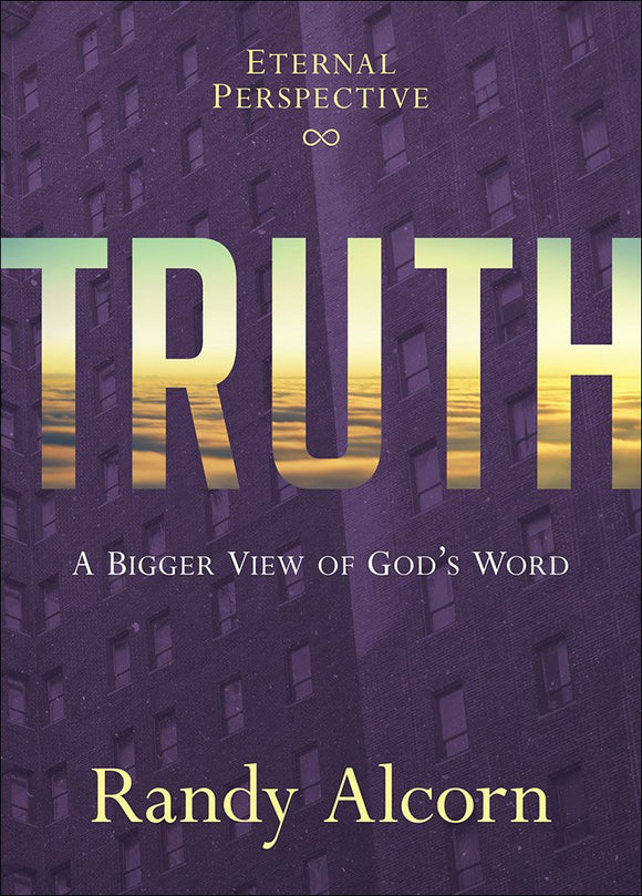 Truth: A Bigger View of God's Word by Randy Alcorn