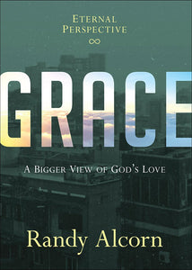 Grace: A Bigger View of God's Love by Randy Alcorn