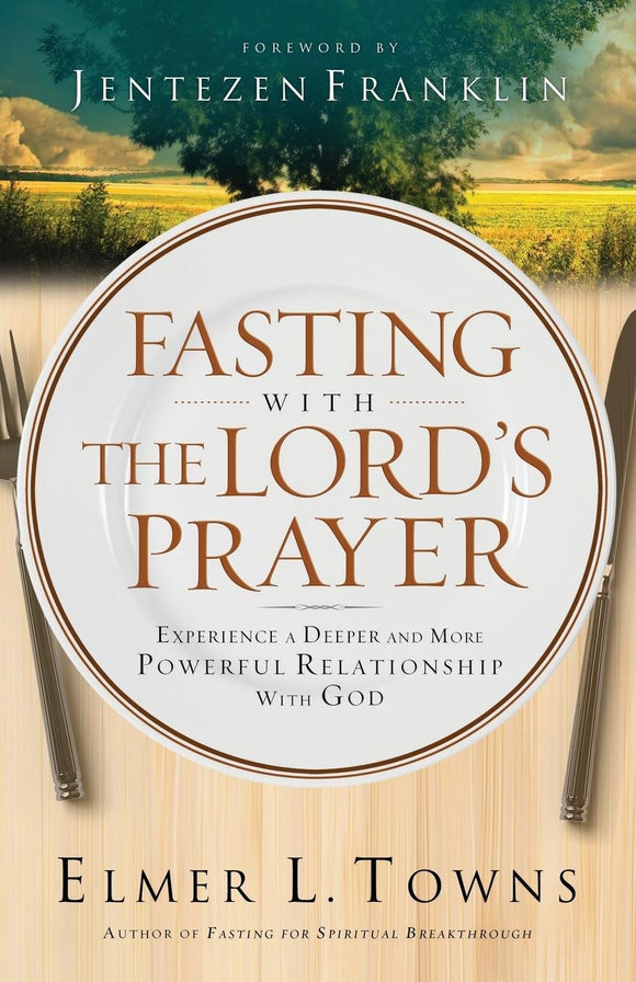 Fasting with The Lord's Prayer by Elmer L Towns
