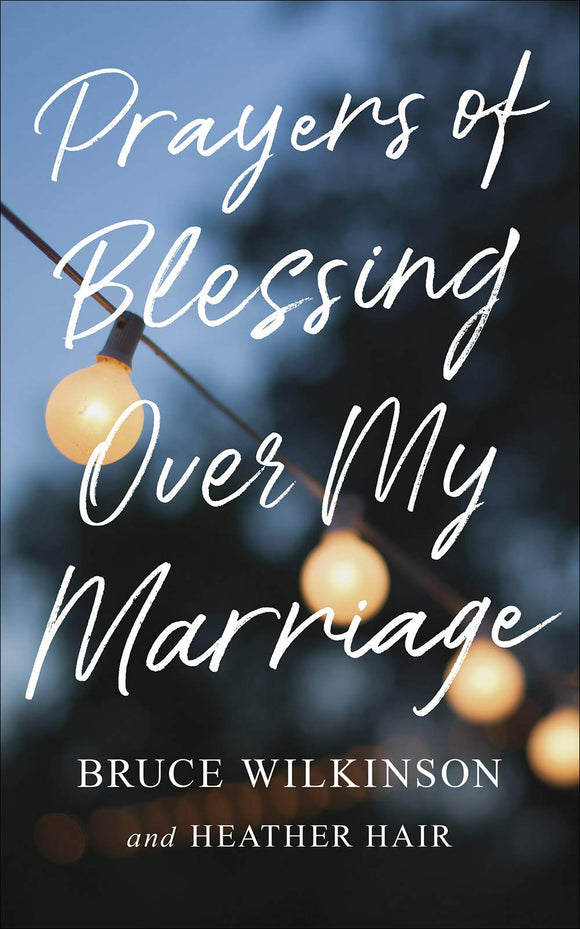 Prayers of Blessing over My Marriage by Bruce Wilkinson with Heather Hair