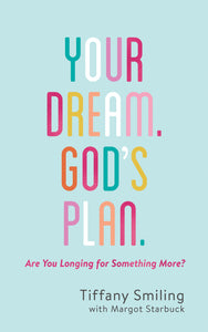 Your Dream. God's Plan. by Tiffany Smiling with Margot Starbuck