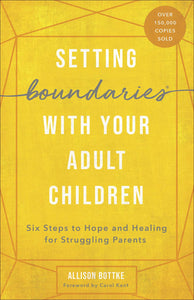 Setting Boundaries with Your Adult Children by Allison Bottke
