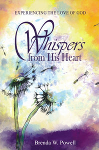 Whispers from His Heart by Brenda W Powell