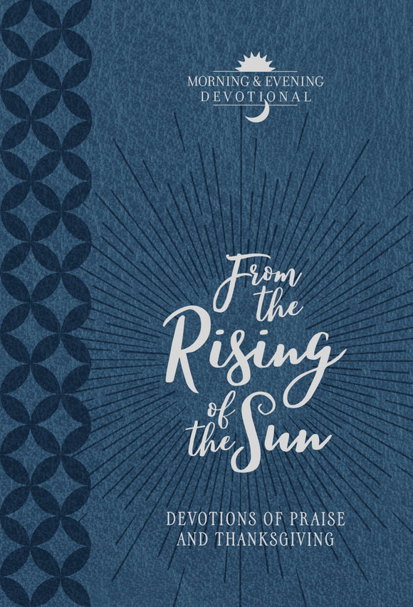 From the Rising of the Sun: Devotions of Praise and Thanksgiving: A Morning & Evening Devotional