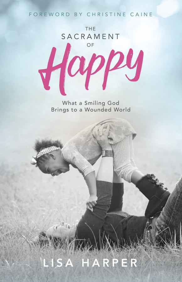 The Sacrament of Happy by Lisa Harper