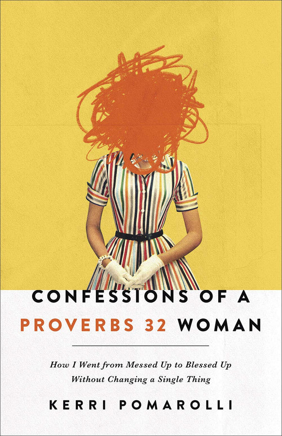 Confessions of a Proverbs 32 Woman by Kerri Pomarolli