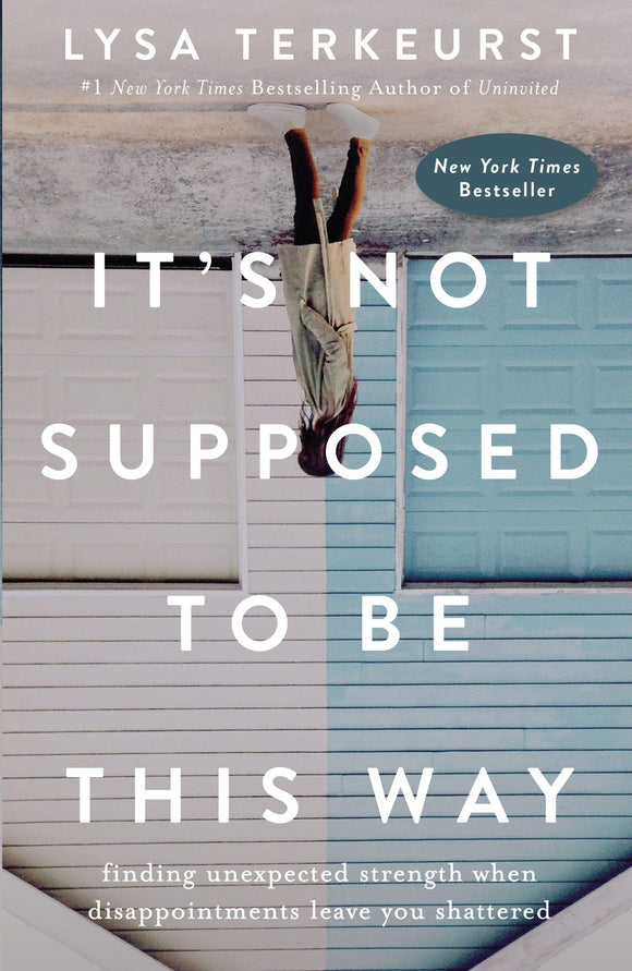 It's Not Supposed to be this Way by Lysa Terkeurst