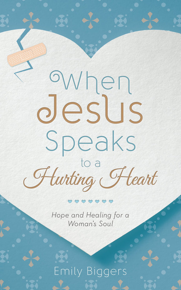 When Jesus Speaks to a Hurting Heart by Emily Biggers