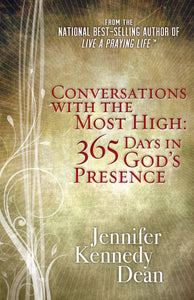 Conversations with the Most High: 365 Days in God's Presence by Jennifer Kennedy Dean