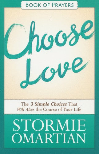Choose Love Book of Prayers By Stormie Omartin