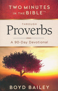 Two Minutes in the Bible: Through Proverbs a 90 Day Devotional by Boyd Bailey