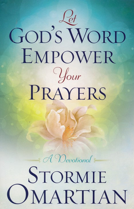Let God's Word Empower Your Prayers: A Devotional By Stormie Omartian