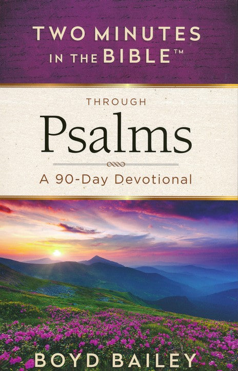 Two Minutes in the Bible Through the Psalms: 90 Day Devotional by Boyd Bailey