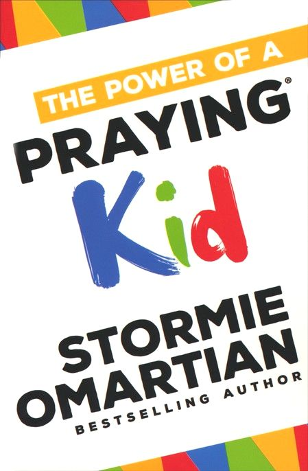 The Power of a Praying Kid by Stormie Omartian